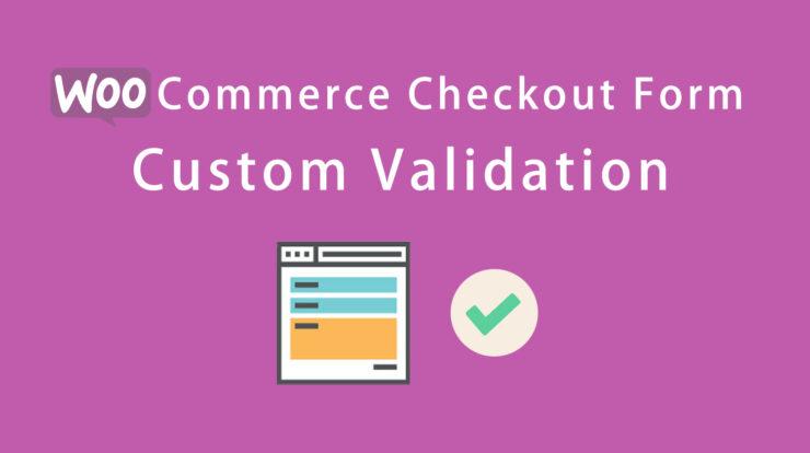 WooCommerce Checkout Form Custom Validation