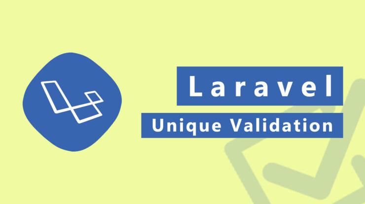 Laravel Unique Validation Rules Example