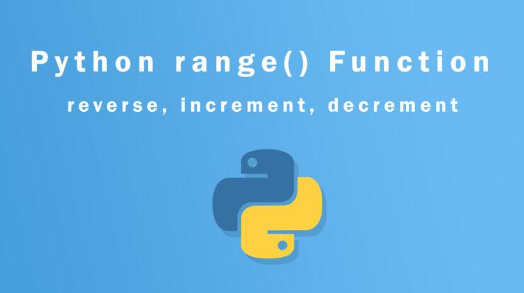 Python range() Function – reverse, increment, decrement